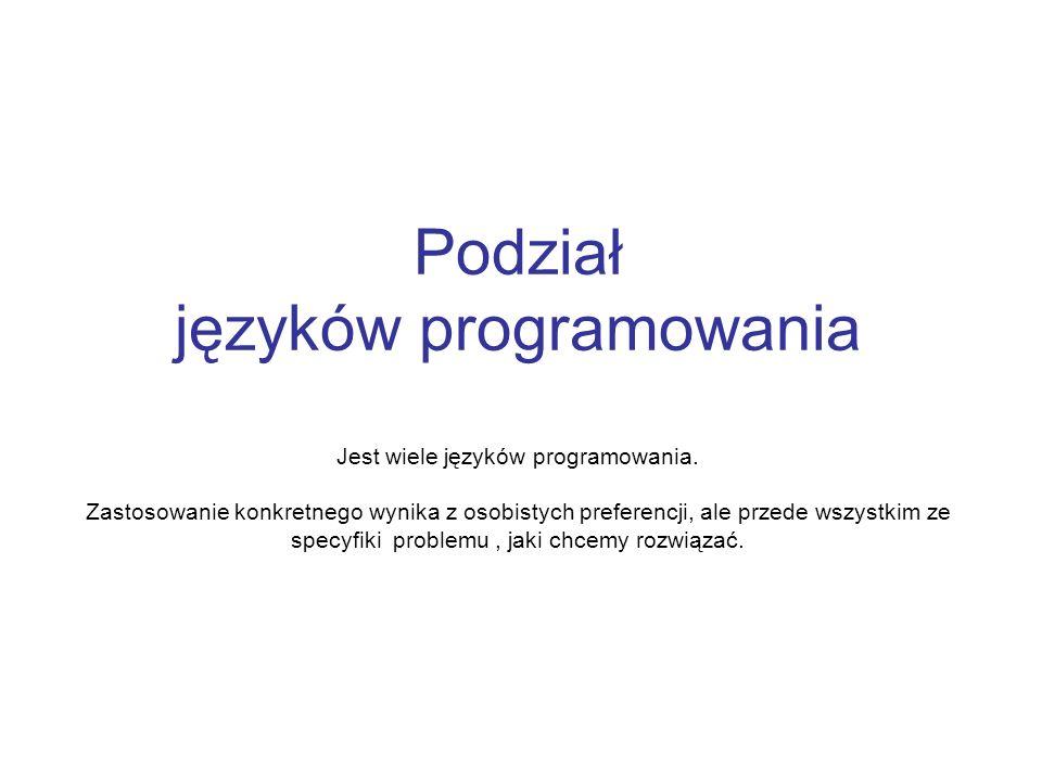 Podział języków programowania Jest wiele języków programowania