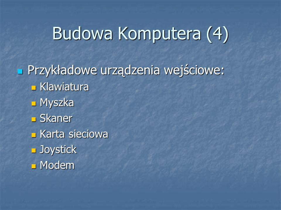 Budowa Komputera (4) Przykładowe urządzenia wejściowe: Klawiatura