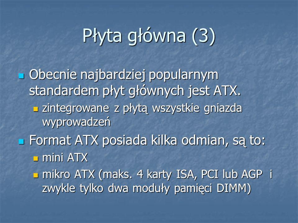 Płyta główna (3) Obecnie najbardziej popularnym standardem płyt głównych jest ATX. zintegrowane z płytą wszystkie gniazda wyprowadzeń.