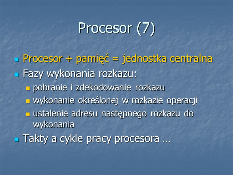 Procesor (7) Procesor + pamięć = jednostka centralna