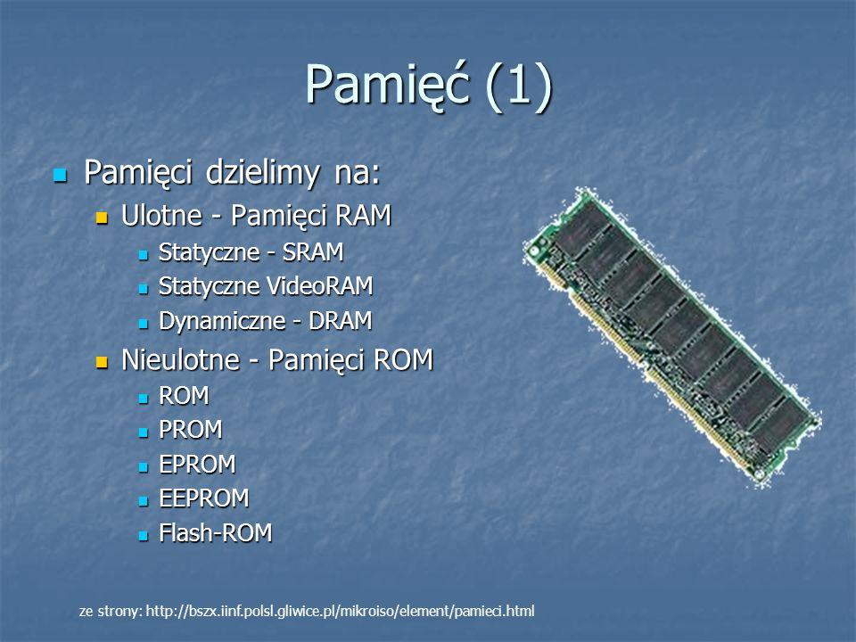 Pamięć (1) Pamięci dzielimy na: Ulotne - Pamięci RAM