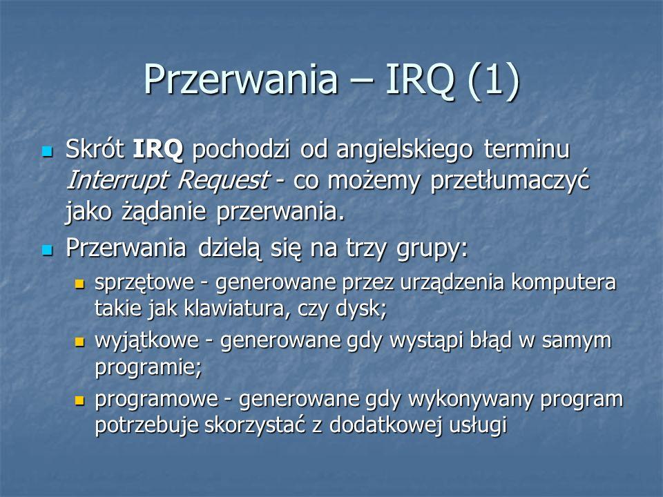 Przerwania – IRQ (1) Skrót IRQ pochodzi od angielskiego terminu Interrupt Request - co możemy przetłumaczyć jako żądanie przerwania.