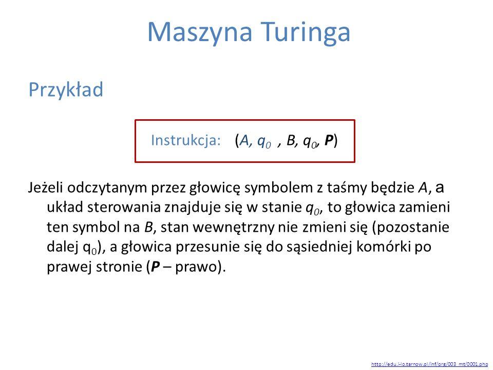 Maszyna Turinga Przykład Instrukcja: (A, q0 , B, q0, P)