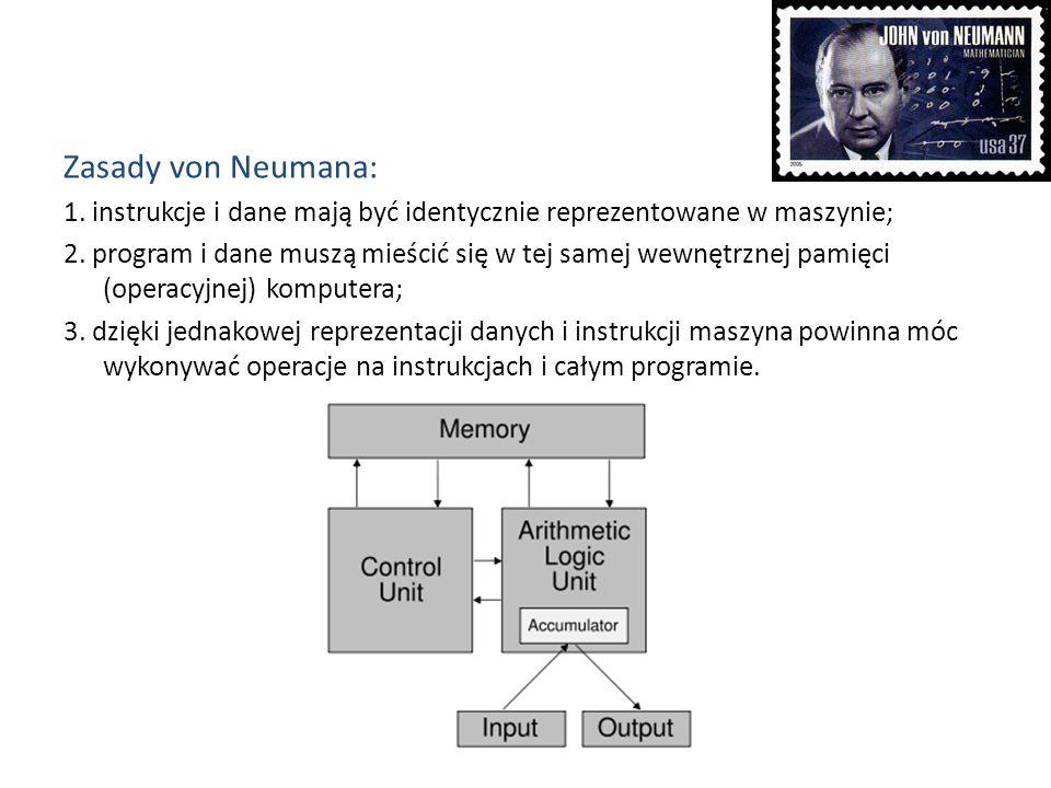 Zasady von Neumana: 1. instrukcje i dane mają być identycznie reprezentowane w maszynie;