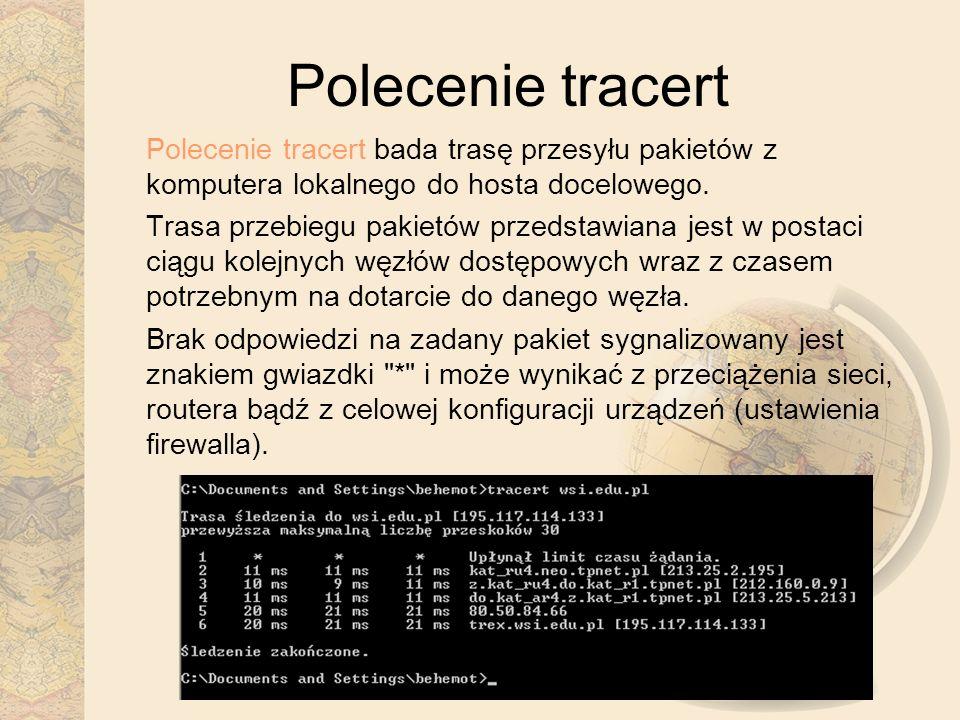 Polecenie tracert Polecenie tracert bada trasę przesyłu pakietów z komputera lokalnego do hosta docelowego.