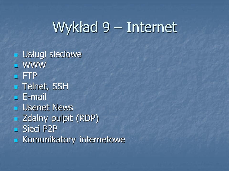 Wykład 9 – Internet Usługi sieciowe WWW FTP Telnet, SSH E-mail