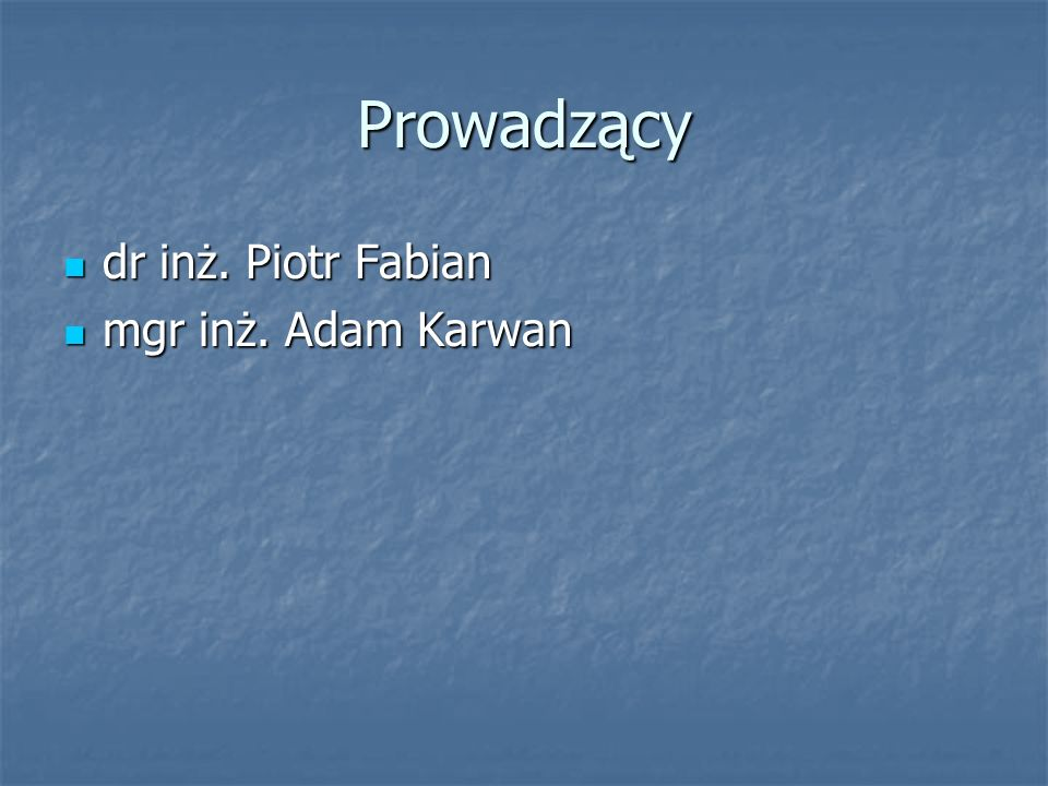 Prowadzący dr inż. Piotr Fabian mgr inż. Adam Karwan