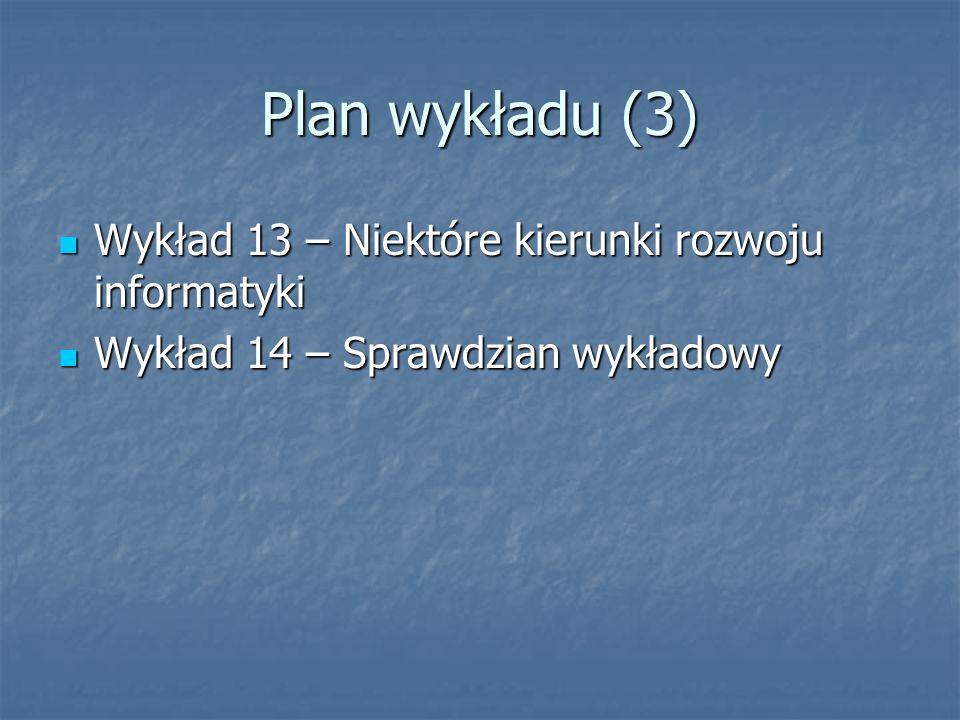 Plan wykładu (3) Wykład 13 – Niektóre kierunki rozwoju informatyki