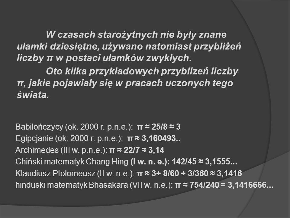 W czasach starożytnych nie były znane ułamki dziesiętne, używano natomiast przybliżeń liczby π w postaci ułamków zwykłych.