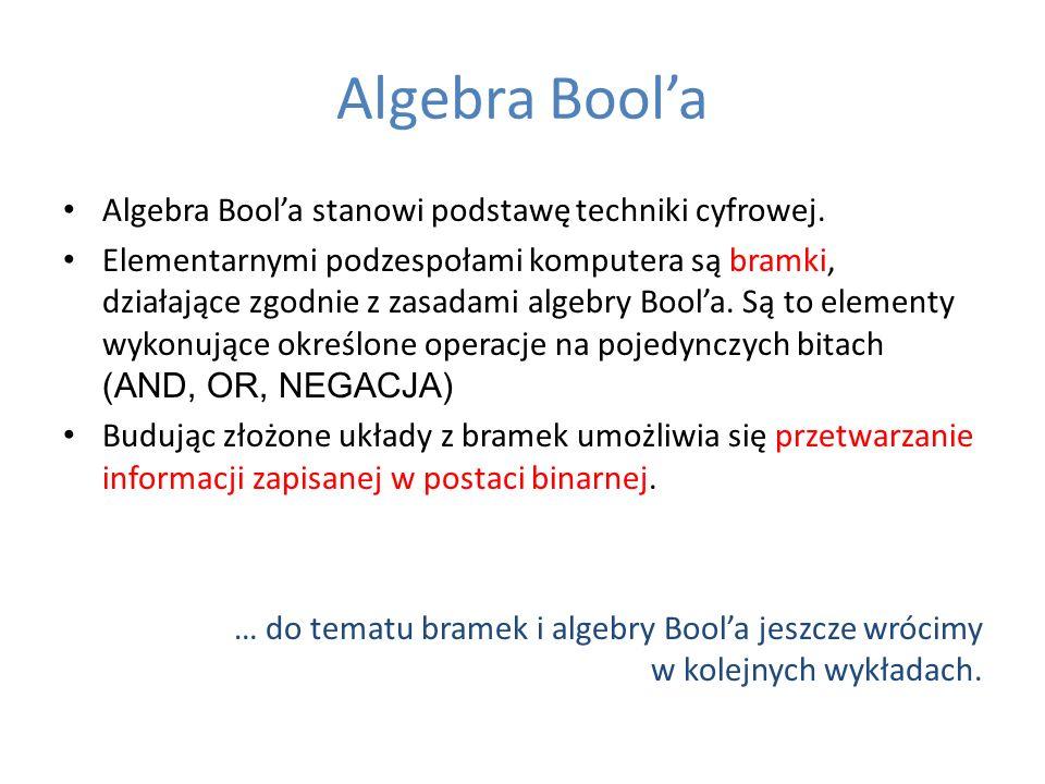 Algebra Bool'a Algebra Bool'a stanowi podstawę techniki cyfrowej.
