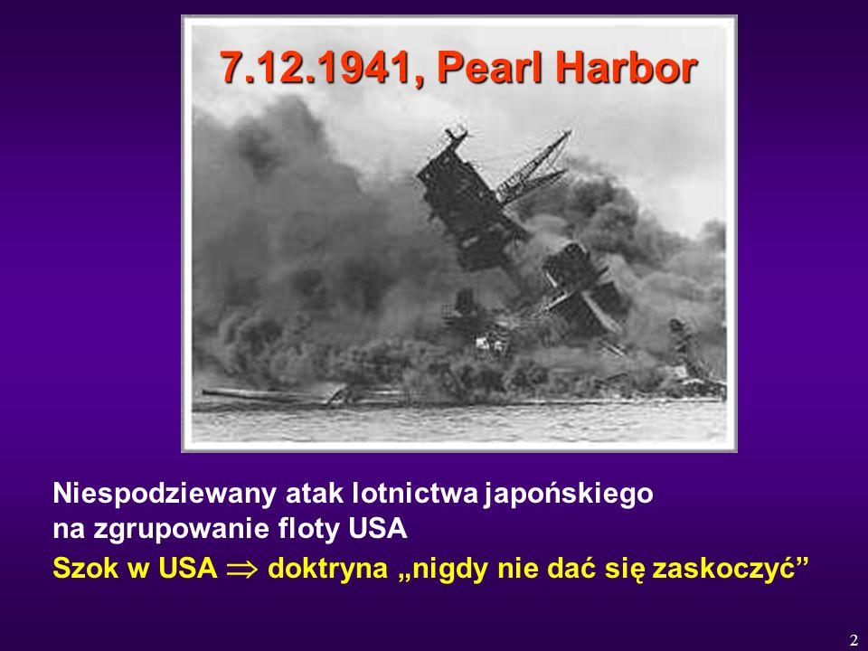 7.12.1941, Pearl Harbor Niespodziewany atak lotnictwa japońskiego na zgrupowanie floty USA.