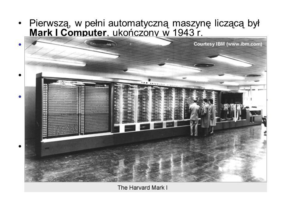 Pierwszą, w pełni automatyczną maszynę liczącą był Mark I Computer, ukończony w 1943 r.