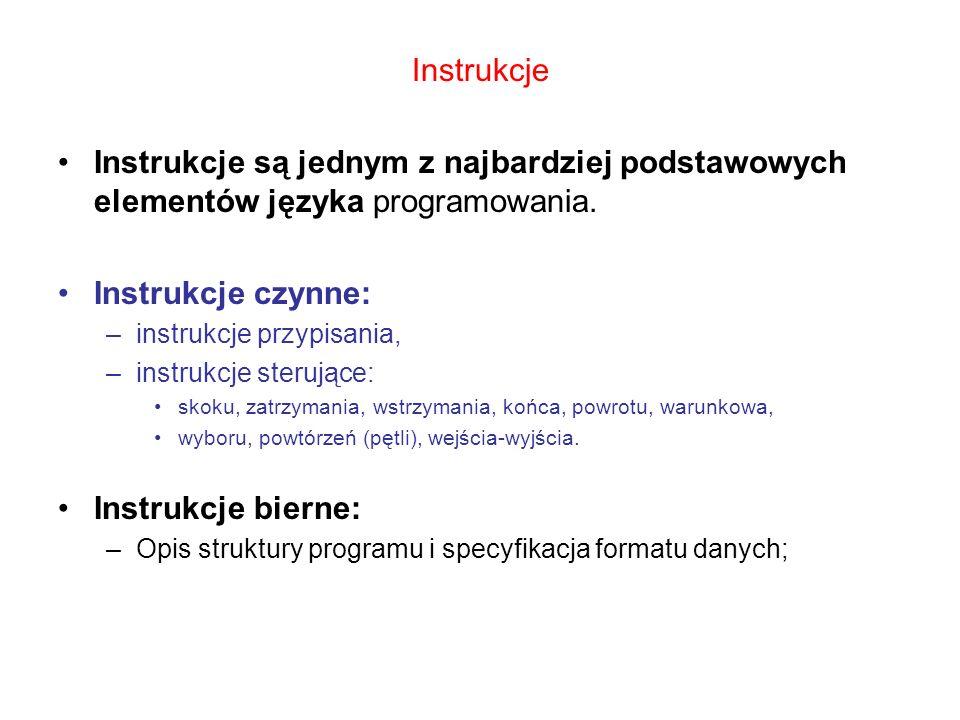 Instrukcje Instrukcje są jednym z najbardziej podstawowych elementów języka programowania. Instrukcje czynne: