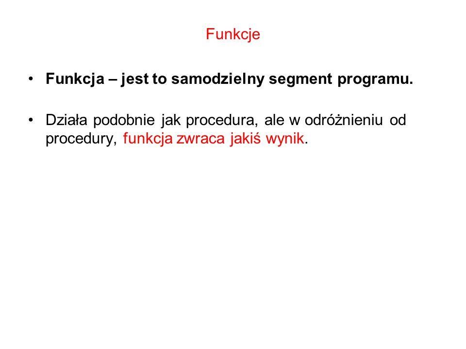 Funkcje Funkcja – jest to samodzielny segment programu.