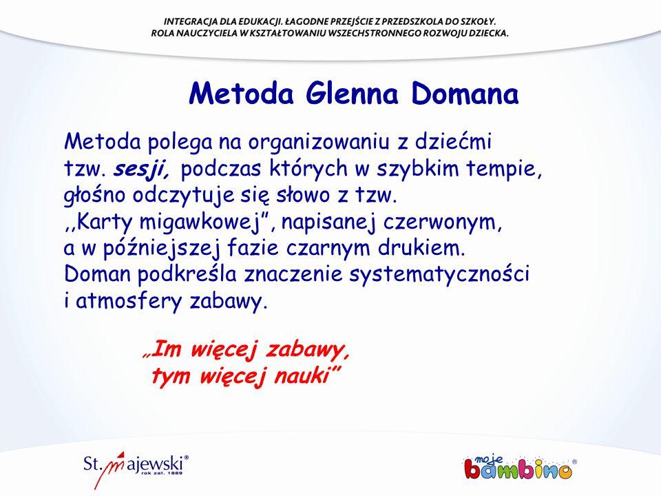 Metoda Glenna Domana Metoda polega na organizowaniu z dziećmi tzw. sesji, podczas których w szybkim tempie, głośno odczytuje się słowo z tzw.