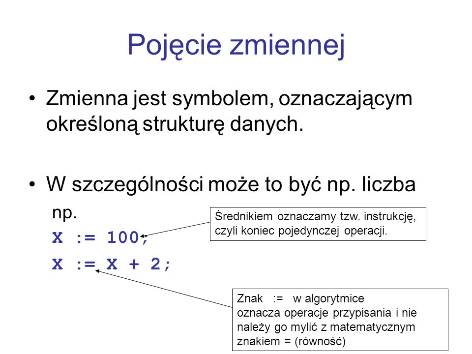 Pojęcie zmiennej Zmienna jest symbolem, oznaczającym określoną strukturę danych. W szczególności może to być np. liczba.