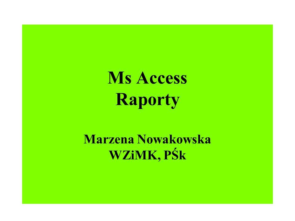 Ms Access Raporty Marzena Nowakowska WZiMK, PŚk