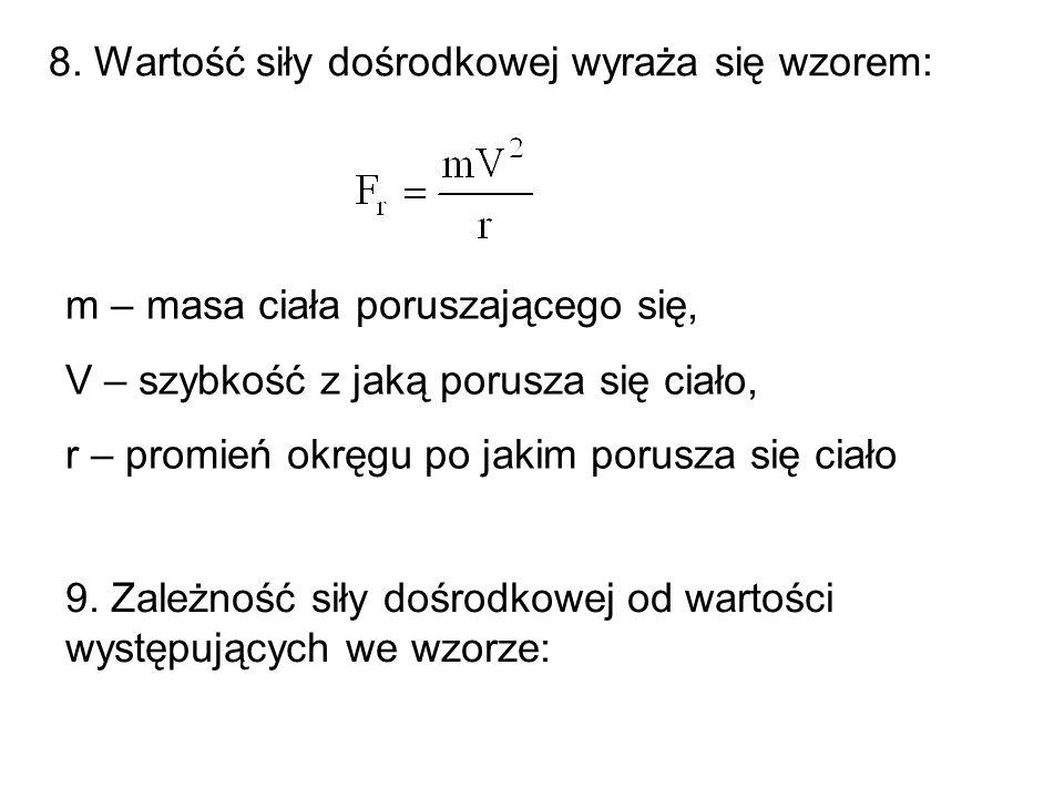 8. Wartość siły dośrodkowej wyraża się wzorem: