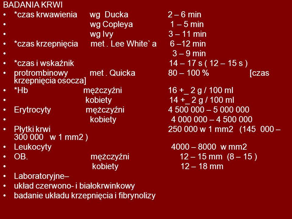 BADANIA KRWI *czas krwawienia wg Ducka 2 – 6 min. wg Copleya 1 – 5 min.
