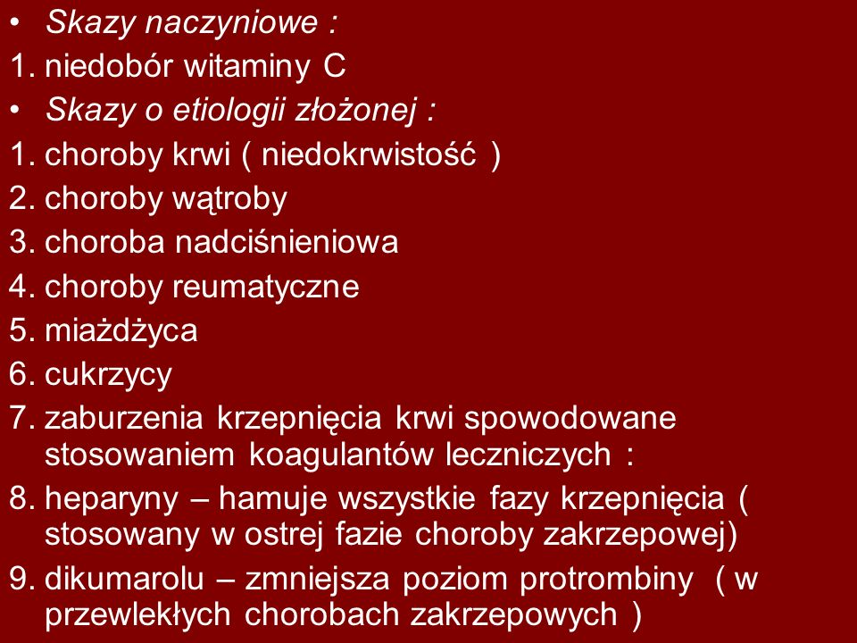 Skazy naczyniowe : niedobór witaminy C. Skazy o etiologii złożonej : choroby krwi ( niedokrwistość )