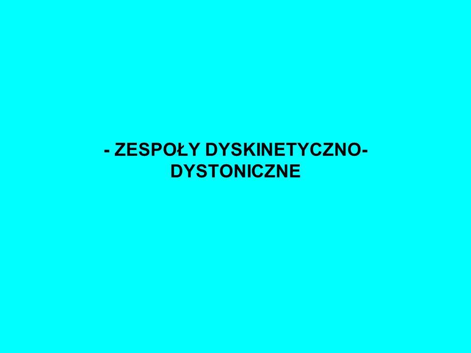 - ZESPOŁY DYSKINETYCZNO-DYSTONICZNE