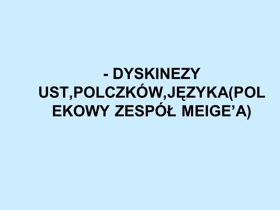 - DYSKINEZY UST,POLCZKÓW,JĘZYKA(POLEKOWY ZESPÓŁ MEIGE'A)