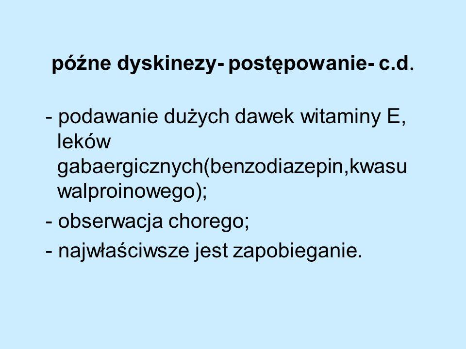 późne dyskinezy- postępowanie- c.d.