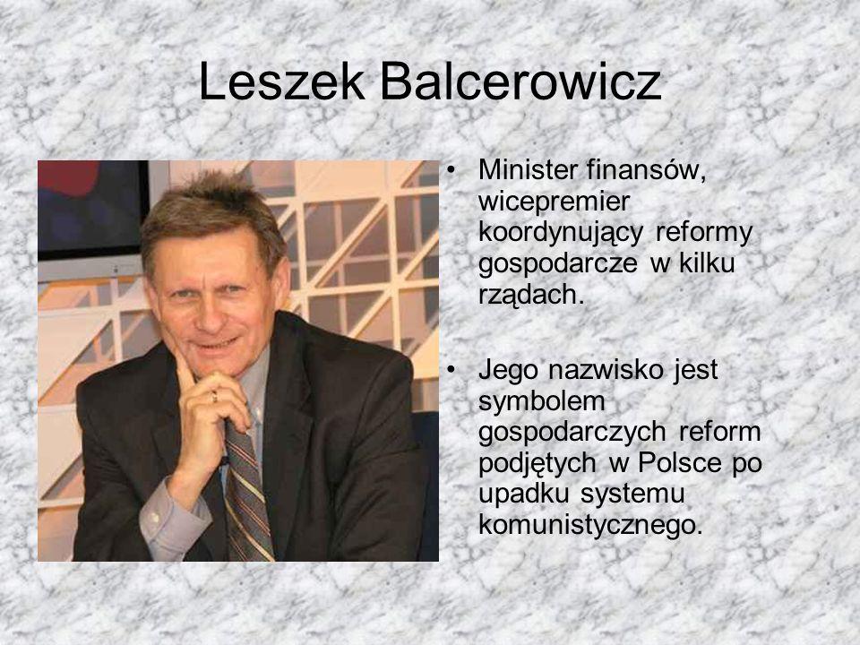 Leszek Balcerowicz Minister finansów, wicepremier koordynujący reformy gospodarcze w kilku rządach.