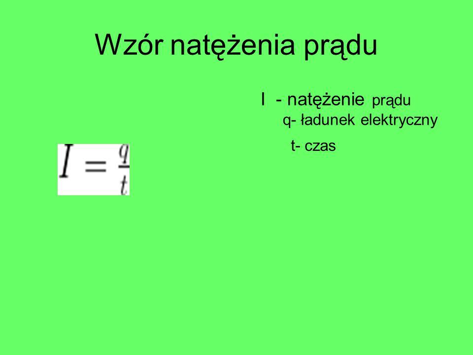 Wzór natężenia prądu I - natężenie prądu q- ładunek elektryczny