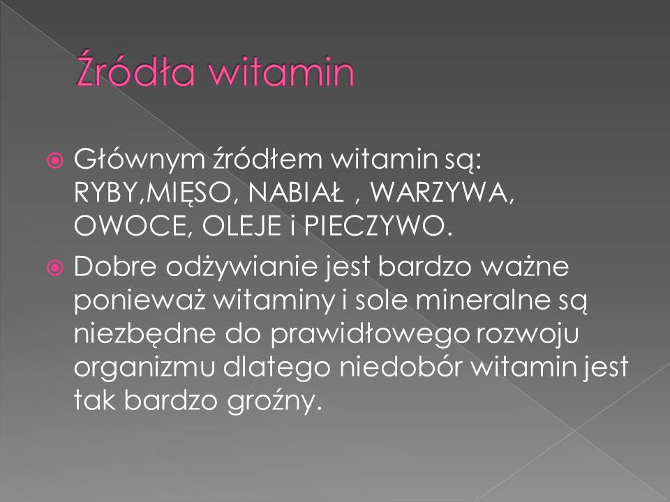 Źródła witamin Głównym źródłem witamin są: RYBY,MIĘSO, NABIAŁ , WARZYWA, OWOCE, OLEJE i PIECZYWO.