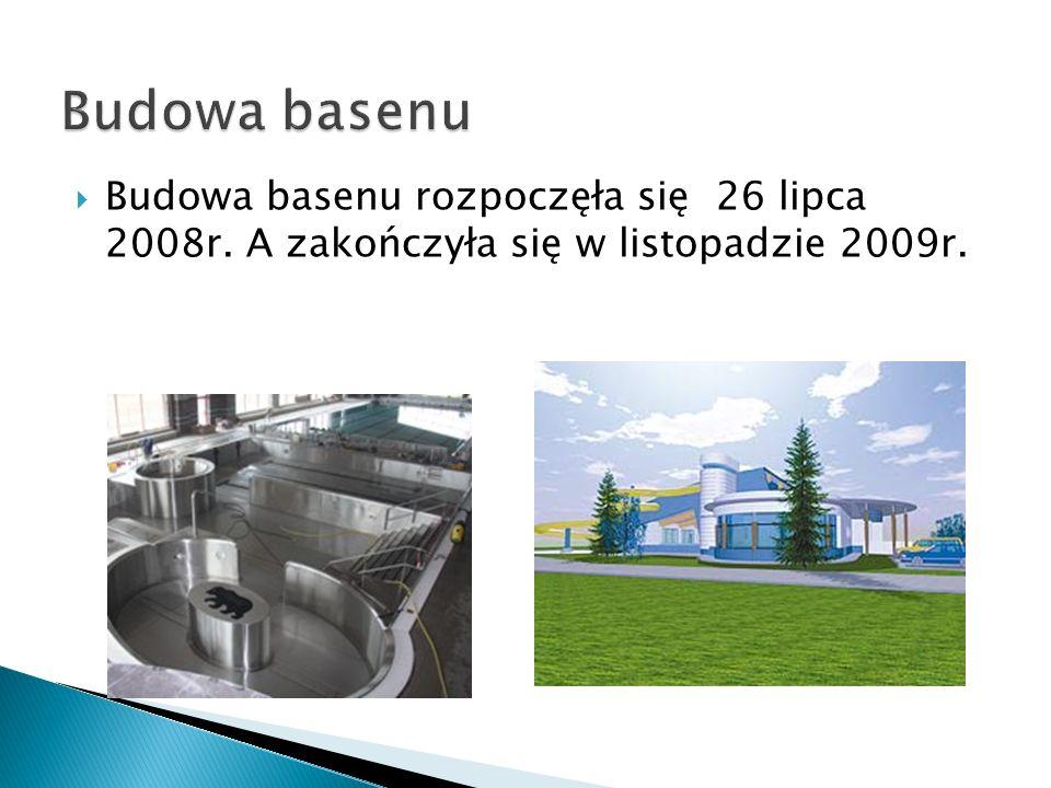 Budowa basenu Budowa basenu rozpoczęła się 26 lipca 2008r. A zakończyła się w listopadzie 2009r.