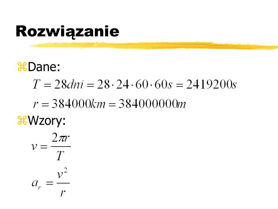 Rozwiązanie Dane: Wzory: