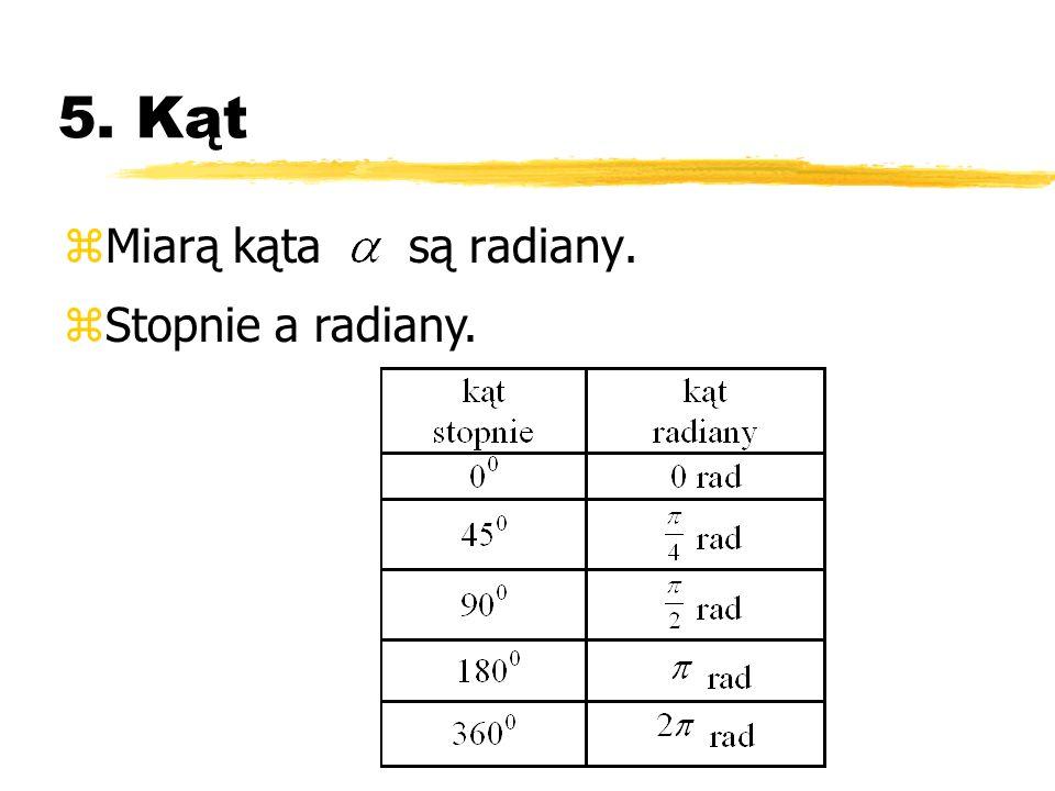 5. Kąt Miarą kąta są radiany. Stopnie a radiany.