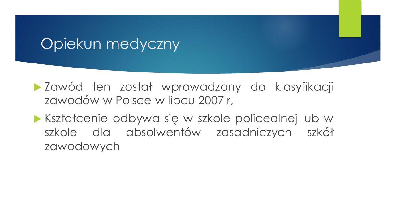 Opiekun medyczny Zawód ten został wprowadzony do klasyfikacji zawodów w Polsce w lipcu 2007 r,