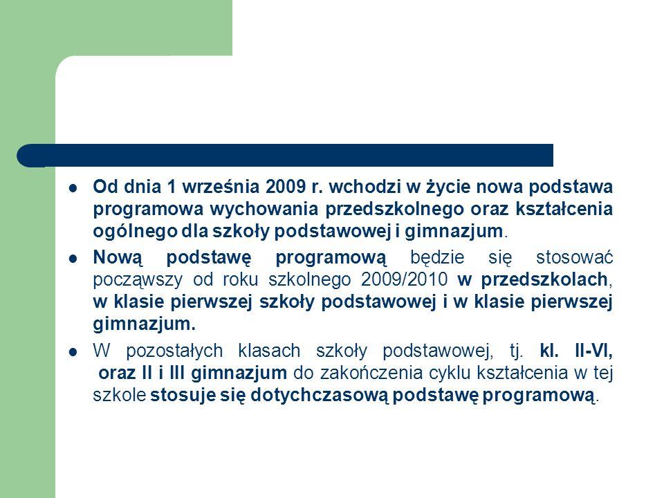 Od dnia 1 września 2009 r. wchodzi w życie nowa podstawa programowa wychowania przedszkolnego oraz kształcenia ogólnego dla szkoły podstawowej i gimnazjum.