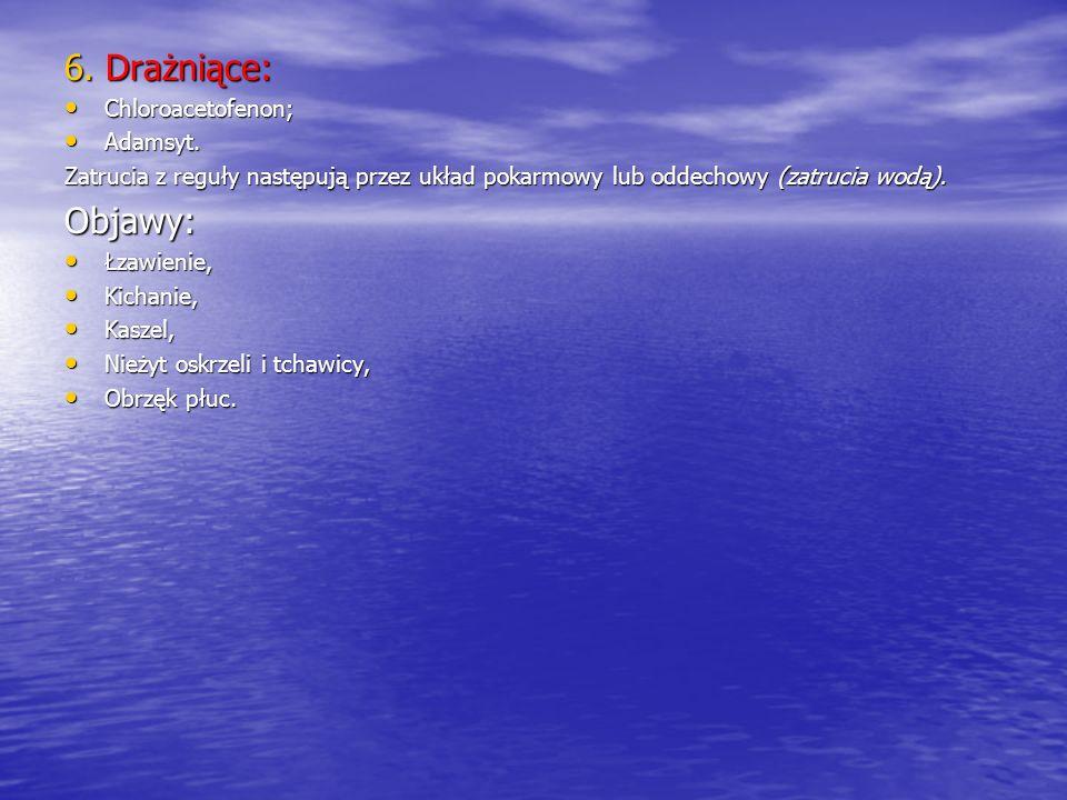 6. Drażniące: Objawy: Chloroacetofenon; Adamsyt.