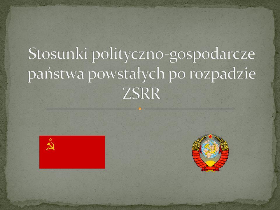 Stosunki polityczno-gospodarcze państwa powstałych po rozpadzie ZSRR