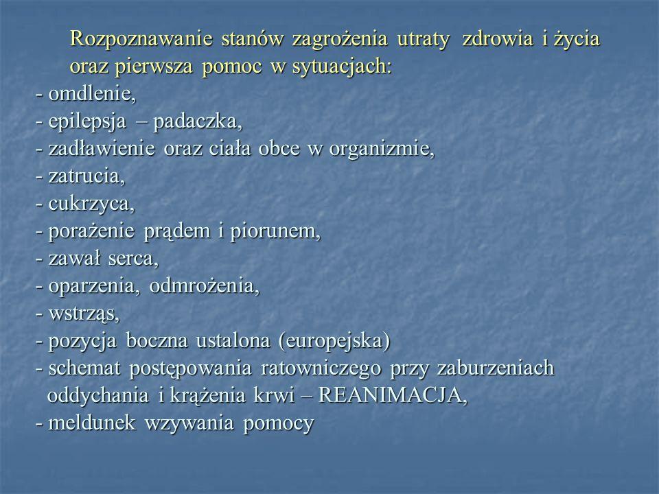 Rozpoznawanie stanów zagrożenia utraty zdrowia i życia oraz pierwsza pomoc w sytuacjach: - omdlenie, - epilepsja – padaczka, - zadławienie oraz ciała obce w organizmie, - zatrucia, - cukrzyca, - porażenie prądem i piorunem, - zawał serca, - oparzenia, odmrożenia, - wstrząs, - pozycja boczna ustalona (europejska) - schemat postępowania ratowniczego przy zaburzeniach oddychania i krążenia krwi – REANIMACJA, - meldunek wzywania pomocy