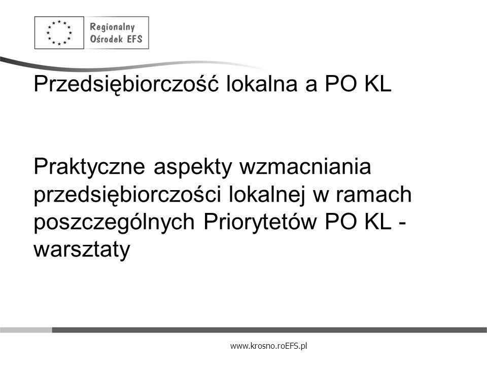 Przedsiębiorczość lokalna a PO KL Praktyczne aspekty wzmacniania przedsiębiorczości lokalnej w ramach poszczególnych Priorytetów PO KL - warsztaty