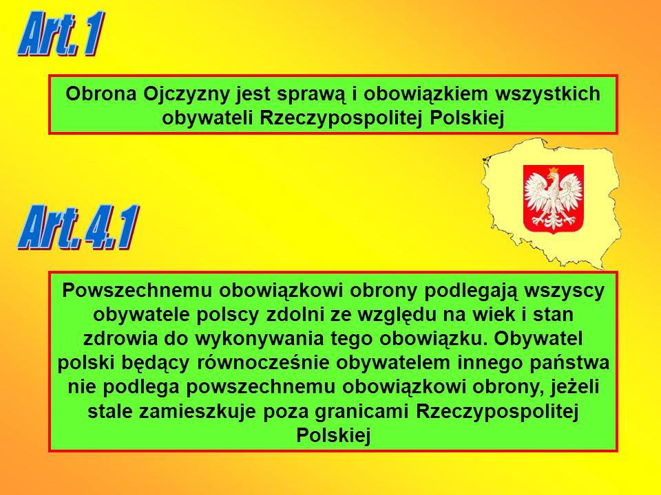 Art. 1 Obrona Ojczyzny jest sprawą i obowiązkiem wszystkich obywateli Rzeczypospolitej Polskiej. Art. 4.1.