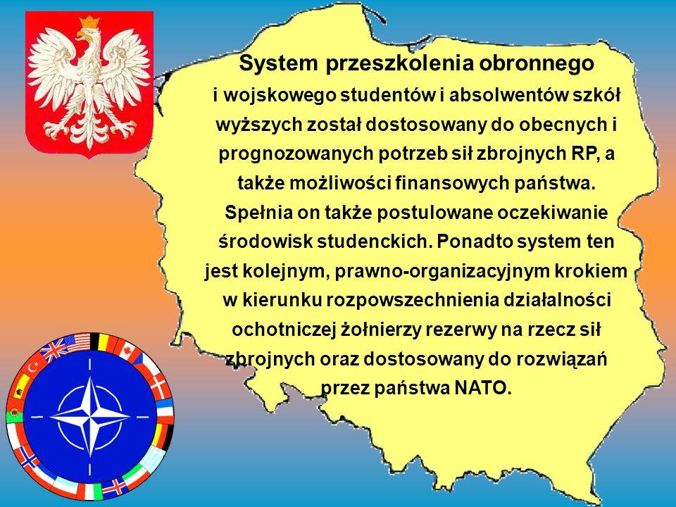 System przeszkolenia obronnego i wojskowego studentów i absolwentów szkół wyższych został dostosowany do obecnych i prognozowanych potrzeb sił zbrojnych RP, a także możliwości finansowych państwa.