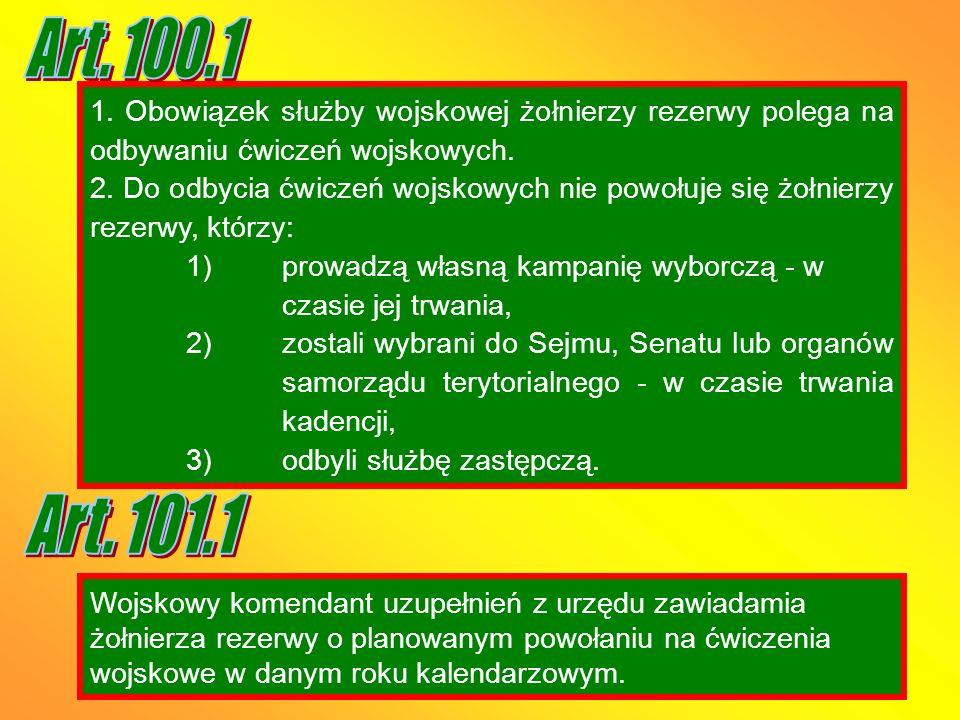 Art. 100.1 1. Obowiązek służby wojskowej żołnierzy rezerwy polega na odbywaniu ćwiczeń wojskowych.