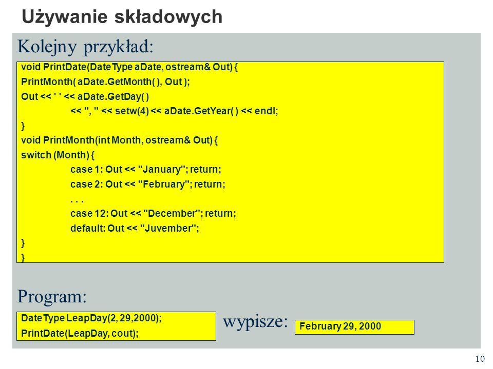 Używanie składowych Kolejny przykład: Program: wypisze: