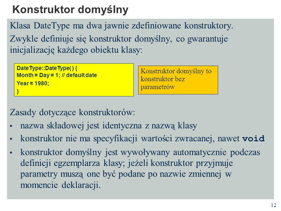 Konstruktor domyślny Klasa DateType ma dwa jawnie zdefiniowane konstruktory.