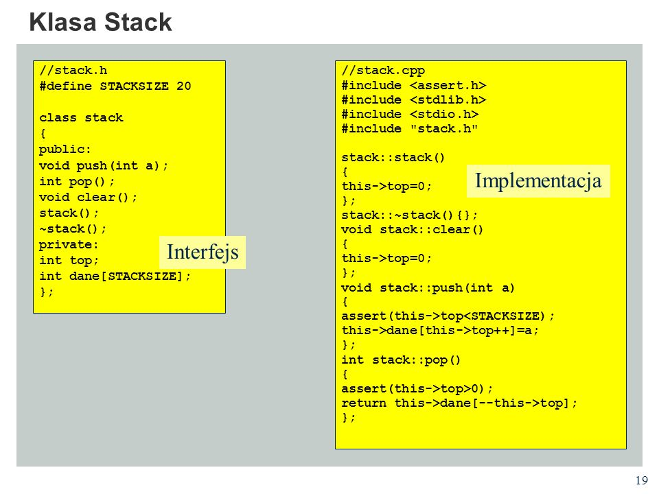 Klasa Stack Implementacja Interfejs //stack.h #define STACKSIZE 20
