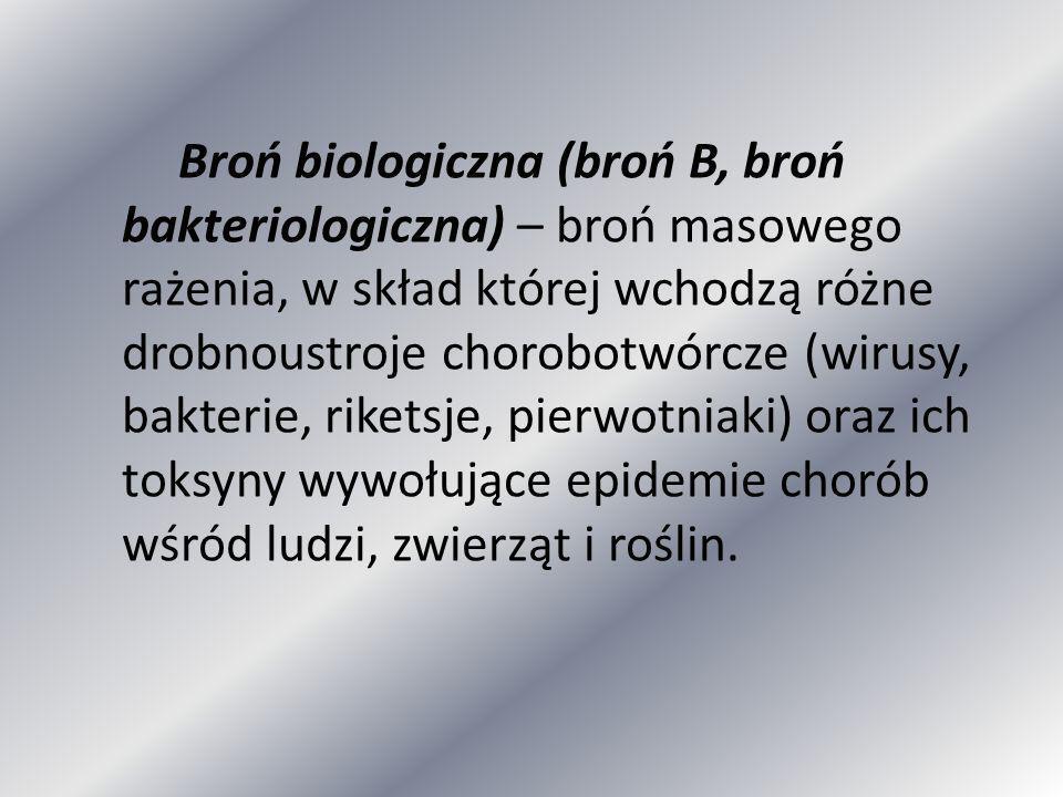 Broń biologiczna (broń B, broń bakteriologiczna) – broń masowego rażenia, w skład której wchodzą różne drobnoustroje chorobotwórcze (wirusy, bakterie, riketsje, pierwotniaki) oraz ich toksyny wywołujące epidemie chorób wśród ludzi, zwierząt i roślin.