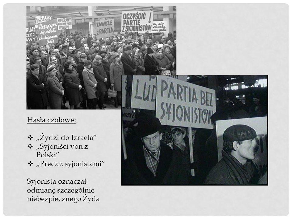"""Hasła czołowe: """"Żydzi do Izraela """"Syjoniści von z Polski """"Precz z syjonistami Syjonista oznaczał odmianę szczególnie niebezpiecznego Żyda."""