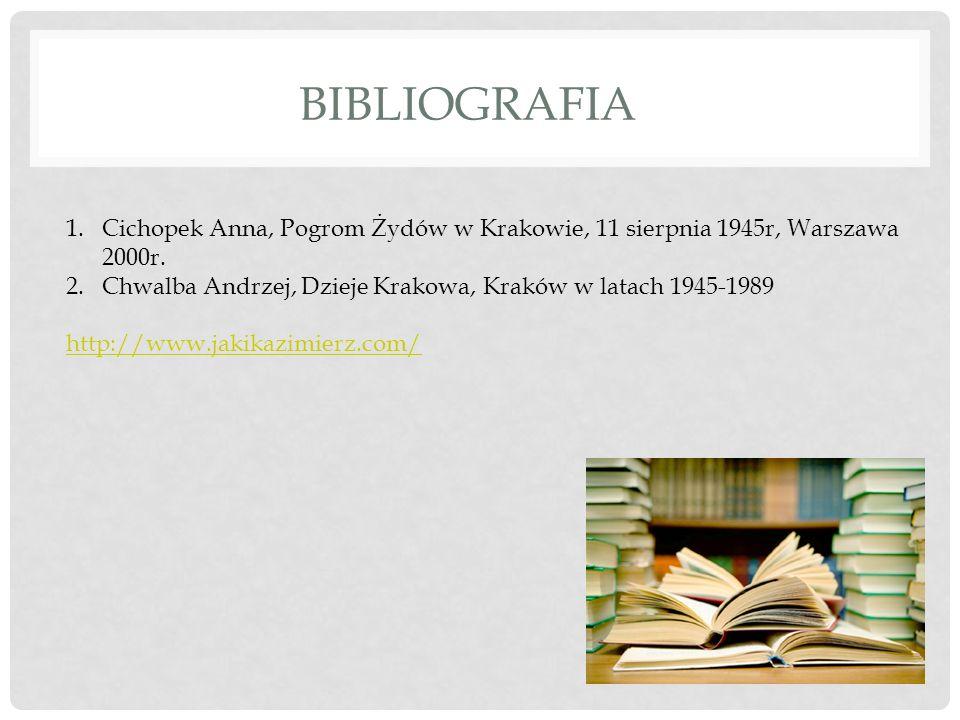 BibliografiaCichopek Anna, Pogrom Żydów w Krakowie, 11 sierpnia 1945r, Warszawa 2000r. Chwalba Andrzej, Dzieje Krakowa, Kraków w latach 1945-1989.