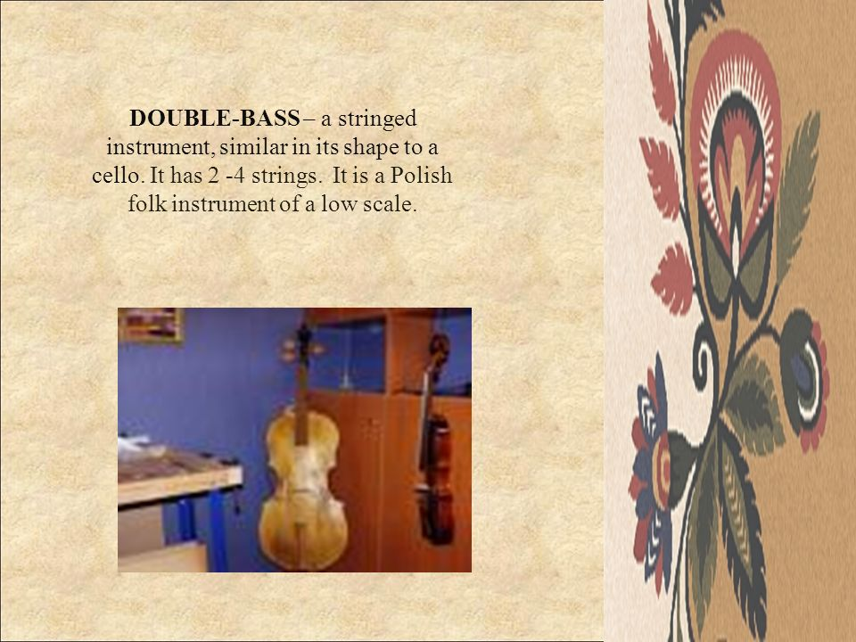 DOUBLE-BASS – a stringed instrument, similar in its shape to a cello