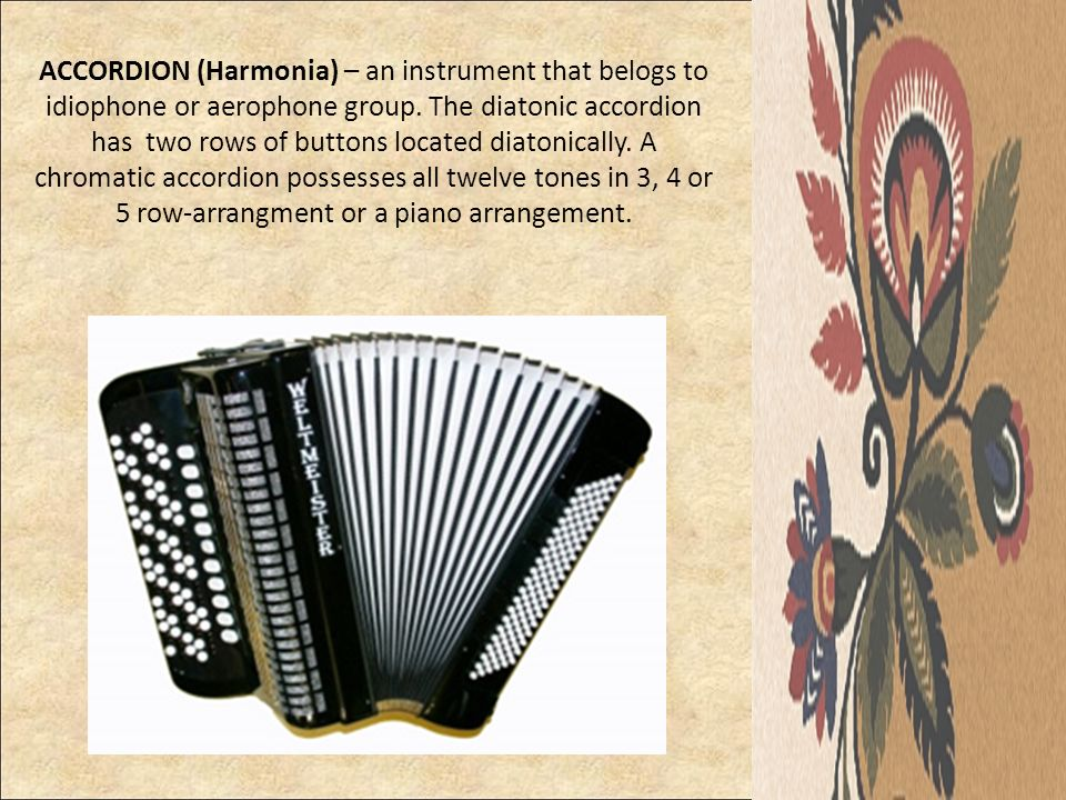 ACCORDION (Harmonia) – an instrument that belogs to idiophone or aerophone group.